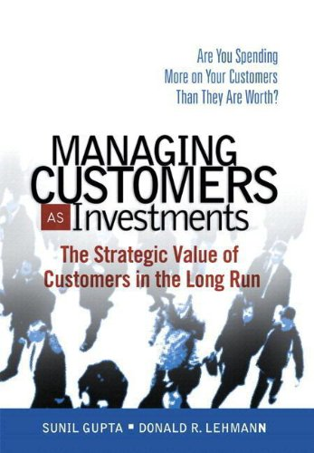 9780131428959: Managing Customers as Investments: The Strategic Value of Customers in the Long Run: Are You Spending More on Your Customers Than They Are Worth?