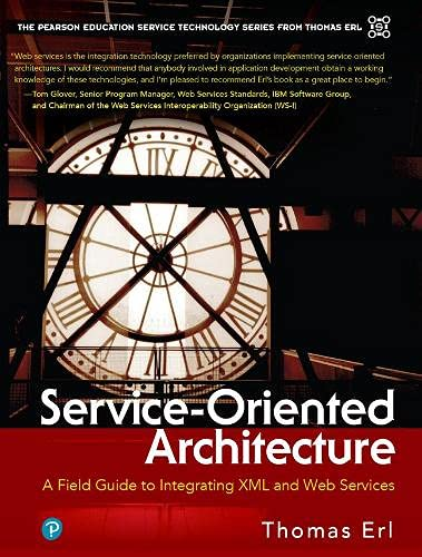 9780131428980: Service-Oriented Architecture: A Field Guide to Integrating XML and Web Services (CHARLES F GOLDFARB DEFINITIVE XML)