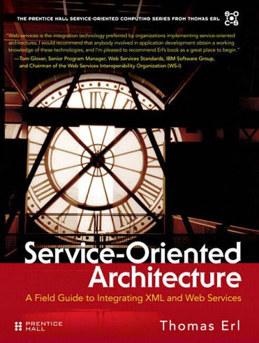 9780131428980: Service-Oriented Architecture: A Field Guide to Integrating XML and Web Services (The Prentice Hall Service-Oriented Computing Series from Thomas Erl)