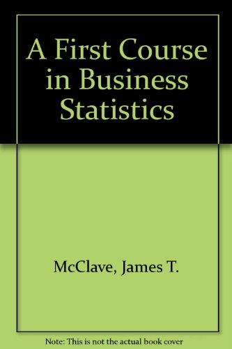 A First Course in Business Statistics: McClave, James T.