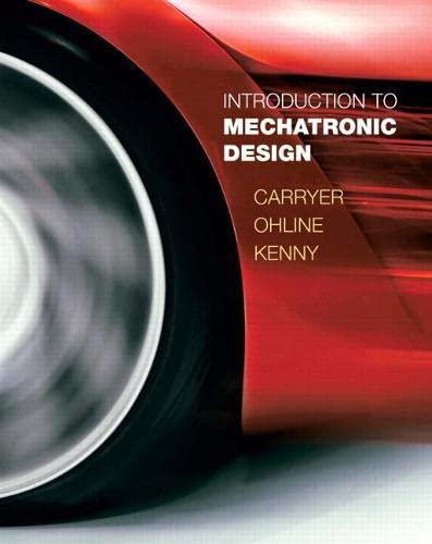 Introduction to Mechatronic Design: Carryer, J. Edward