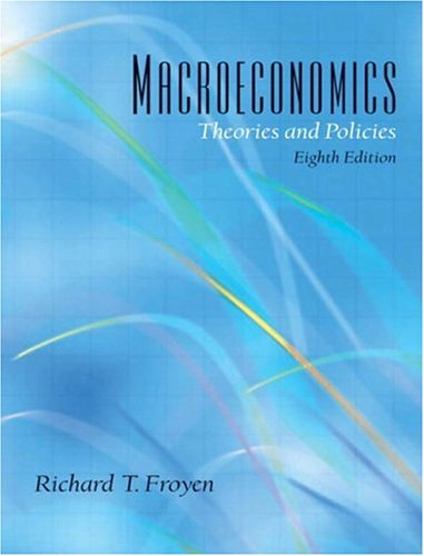 Macroeconomics: Theories and Policies, 8th Edition: Froyen, Richard T.