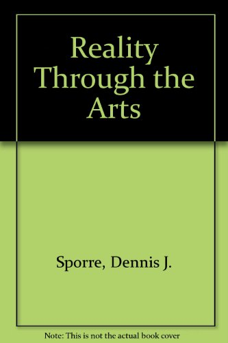 Reality Through the Arts: Sporre, Dennis J.