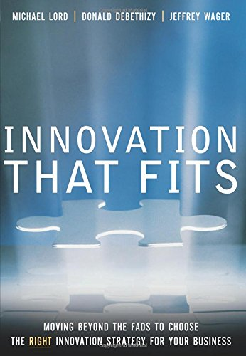 Innovation that Fits: Moving Beyond the Fads: Michael Lord, Donald