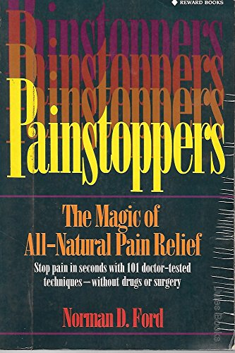 Painstoppers: The Magic of All-Natural Pain Relief (Reward Books) (9780131438927) by Norman D. Ford