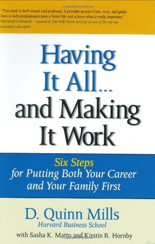 9780131440227: Having It All ... And Making It Work: Six Steps for Putting Both Your Career and Your Family First (Financial Times Prentice Hall Books)
