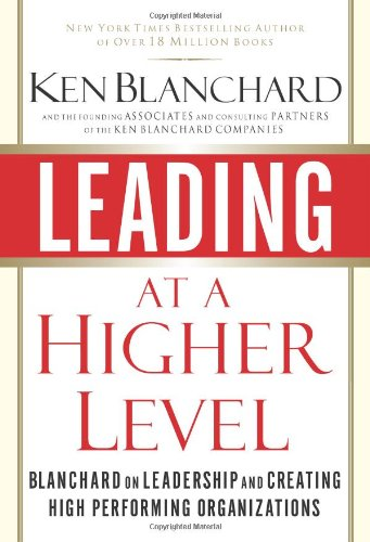 9780131443907: Leading at a Higher Level: Blanchard on Leadership and Creating High Performing Organizations