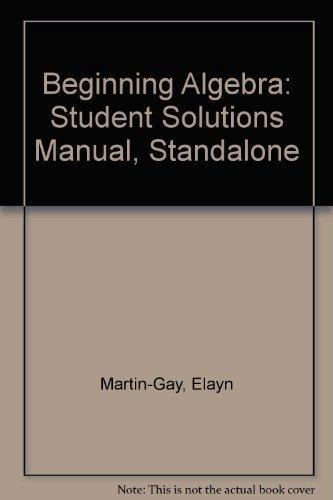 Student Solutions Manual-Standalone for Beginning Algebra: Elayn Martin-Gay