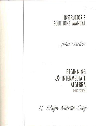 Beginning & Intermediate Algebra (Instructor's Solutions Manual): John Garlow