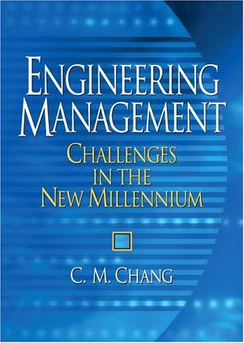 Engineering Management: Challenges in the New Millennium: C M Chang