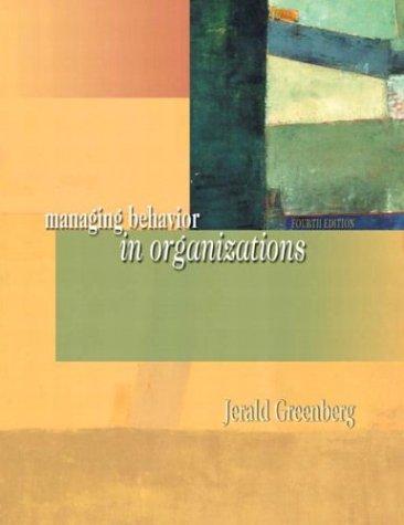 9780131447462: Managing Behavior in Organizations (4th Edition)