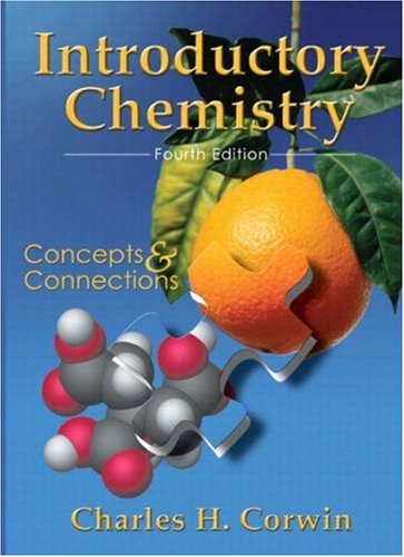 Introductory Chemistry: Concepts and Connections (4th Edition): Charles H Corwin