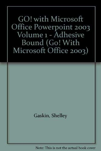 9780131451124: GO! with Microsoft Office Powerpoint 2003 Volume 1 - Adhesive Bound (Go! With Microsoft Office 2003)