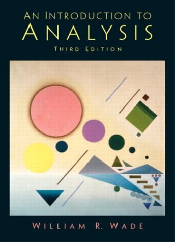 Introduction to Analysis (3rd Edition): William R. Wade