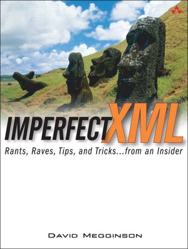 9780131453494: Imperfect XML: Rants, Raves, Tips, and Tricks ... from an Insider