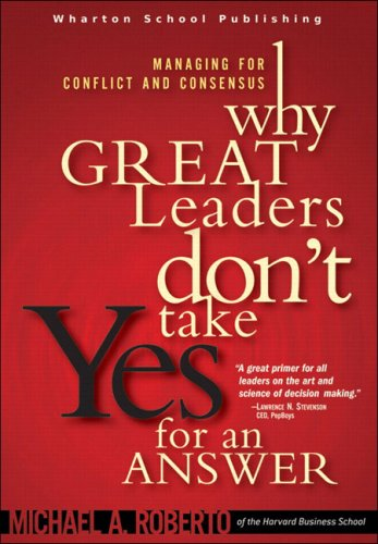 9780131454392: Why Great Leaders Don't Take Yes for an Answer: Managing for Conflict and Consensus