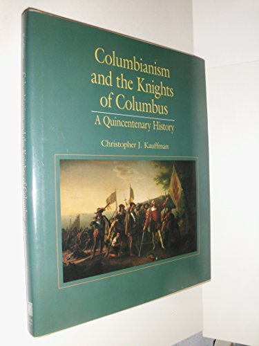 Columbianism and the Knights of Columbus: A: Christopher Kauffman