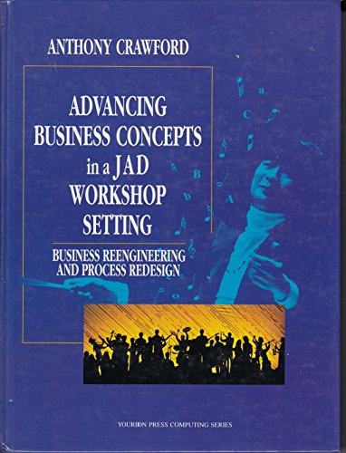 9780131462267: Advancing Business Concepts in a Jad Workshop Setting: Business Reengineering and Process Redesign (Yourdon Press Computing Series)