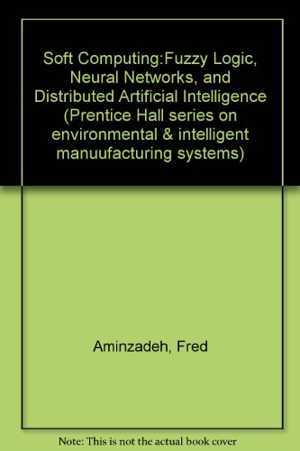 9780131462342: Soft Computing:Fuzzy Logic, Neural Networks, and Distributed Artificial Intelligence (Prentice Hall series on environmental & intelligent manuufacturing systems)