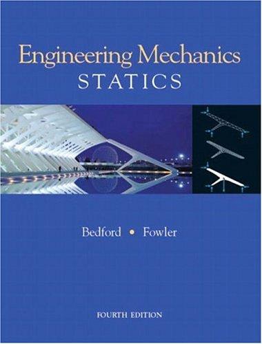 Engineering Mechanics - Statics (4th Edition) (World Student): Anthony M Bedford, Wallace Fowler