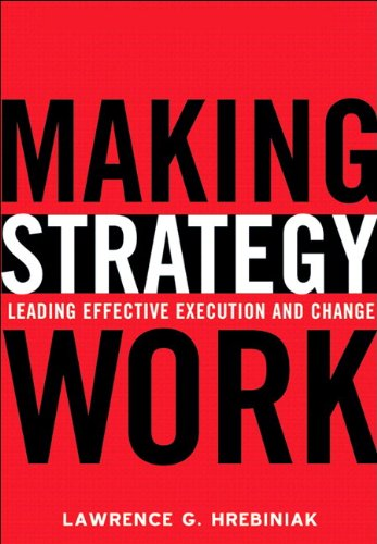 9780131467453: Making Strategy Work: Leading Effective Execution and Change