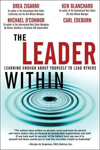 The Leader Within: Learning Enough About Yourself to Lead Others (9780131470255) by Drea Zigarmi; Ken Blanchard; Michael O'Connor; Carl Edeburn