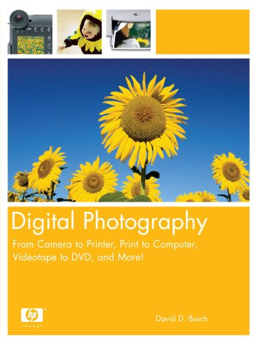 Digital Photography: From Camera to Printer, Print to Computer, Videotape to DVD, and More! (0131472194) by David D. Busch