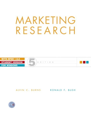Marketing Research with SPSS 13.0 Student Version: Alvin C. Burns,