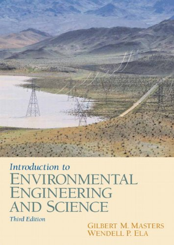Introduction to Environmental Engineering and Science (3rd Edition): Gilbert M. Masters; Wendell P....