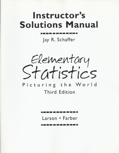 Elementary Statistics Picturing the World Third Edition Instructor's Solutions Manual: Jay R. ...