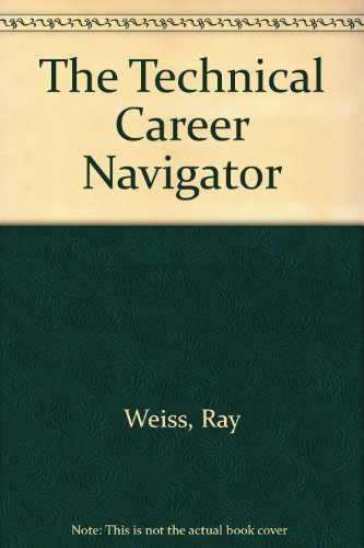 The Technical Career Navigator: An Engineer's Programmer'S, and Technical Manager's ...
