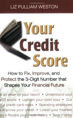 9780131486034: Your Credit Score: How to Fix, Improve, and Protect the 3-Digit Number that Controls Your Financial Future