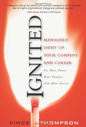 9780131492486: Ignited: Managers! Light Up Your Company and Career for More Power More Purpose and More Success