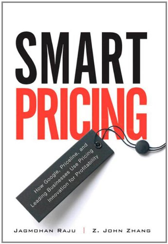 9780131494183: Smart Pricing: How Google, Priceline, and Leading Businesses Use Pricing Innovation for Profitability: Assessing, Capturing, and Retaining Value