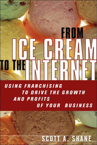 9780131494213: From Ice Cream to the Internet: Using Franchising to Drive the Growth and Profits of Your Company