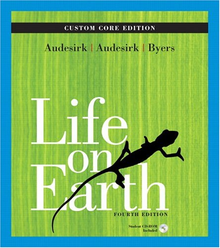 Life on Earth, Custom Core (4th Edition): Gerald Audesirk, Teresa