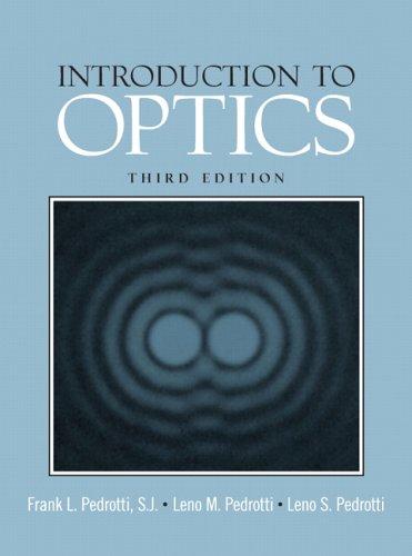 Introduction to Optics (3rd Edition): Pedrotti, Frank L; Pedrotti, Leno M; Pedrotti, Leno S