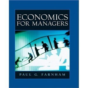 9780131499348: Economics for Managers 1st Edition First Edition By Paul G. Farnham Hardcover 2005 Publication