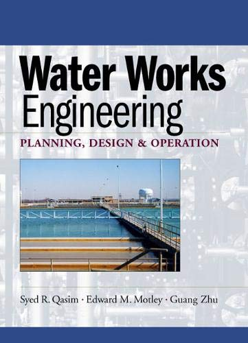 Water Works Engineering: Planning, Design And Operation: Syed R. Qasim;