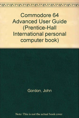 9780131520264: Commodore 64 Advanced User Guide (Prentice Hall International personal computer book)