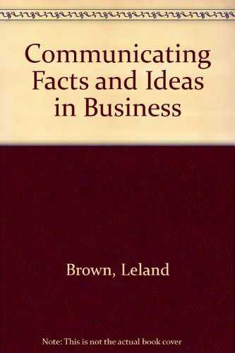 Communicating Facts and Ideas in Business: Brown, Leland