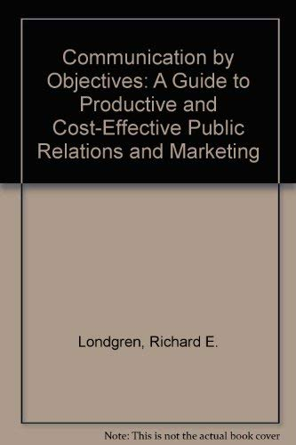9780131536500: Communication by Objectives: A Guide to Productive and Cost-Effective Public Relations and Marketing