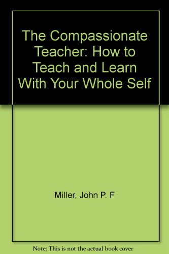 9780131544505: The Compassionate Teacher: How to Teach and Learn With Your Whole Self