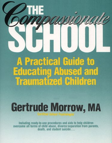 9780131547421: The Compassionate School: A Practical Guide to Educating Abused and Traumatized Children
