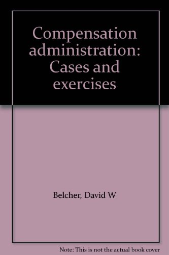9780131549074: Compensation administration: Cases and exercises