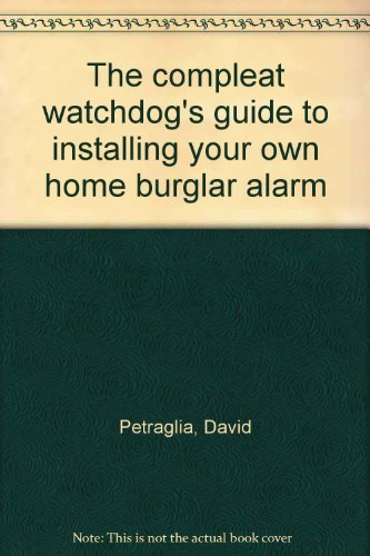 9780131551848: The compleat watchdog's guide to installing your own home burglar alarm