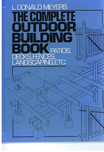9780131552760: The Complete Outdoor Building Book: Patios, Decks, Fences, Landscaping, Etc.