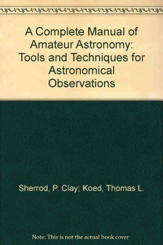 9780131553590: A Complete Manual of Amateur Astronomy: Tools and Techniques for Astronomical Observations