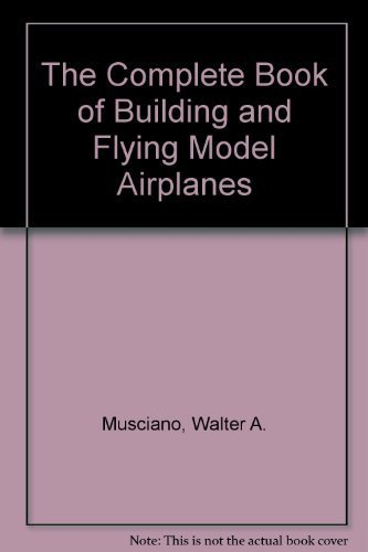 9780131560680: The Complete Book of Building and Flying Model Airplanes