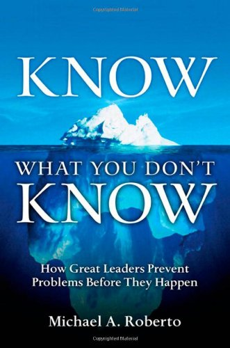 9780131568150: Know What You Don't Know: How Great Leaders Prevent Problems Before They Happen